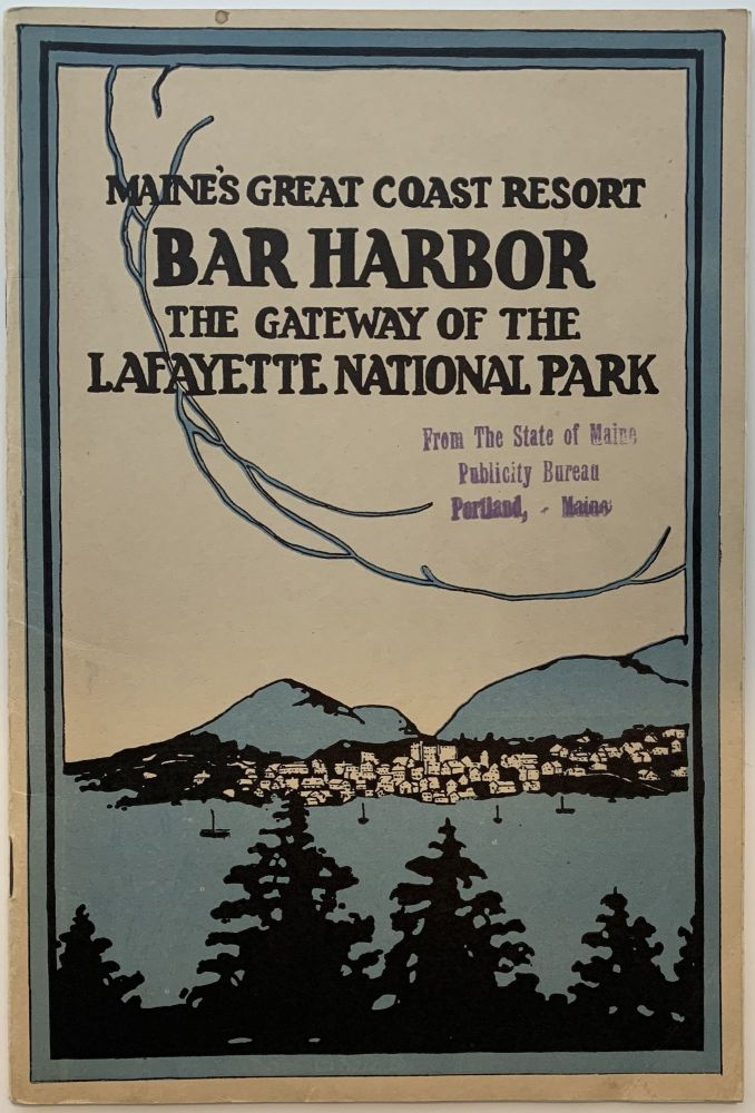 Maine's Great Coast Resort Bar Harbor, The Gateway of the Lafayette National Park. BAR HARBOR PUBLICITY COMMITTEE, MAINE.