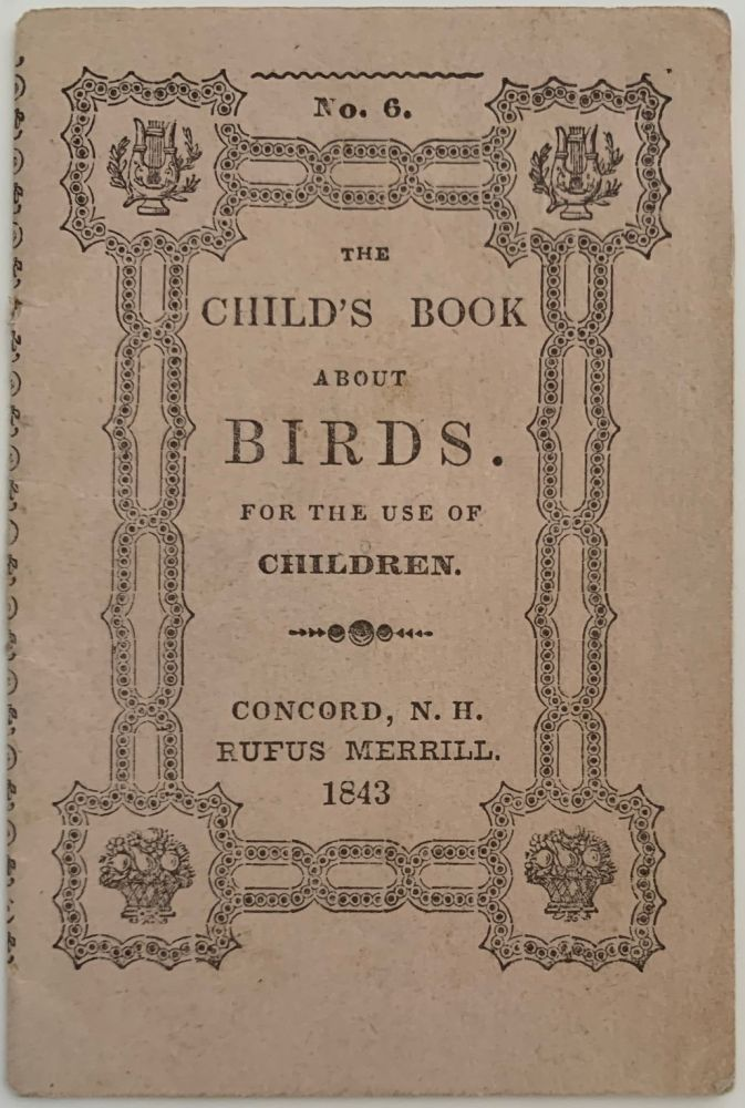 The Child's Book About Birds, For the Use of Children, No. 6. ANONYMOUS, Rufus MERRILL.