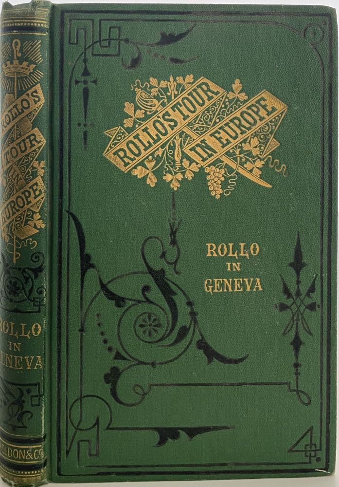 Rollo in Geneva; Cover title: Rollo's Tour in Europe. Rollo in Geneva. Jacob ABBOTT.