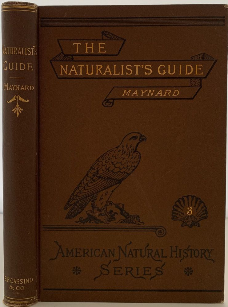 The Naturalist's Guide in Collecting and Preserving Objects of Natural History, with a Complete Catalogue of the Birds of Eastern Massachusetts. C. J. MAYNARD.