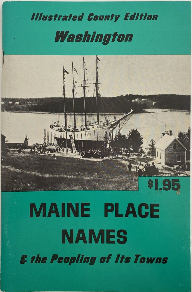 Illustrated County Edition, Maine Place Names & the Peopling of Its Towns, Washington; Cover title: Illustrated County Edition, Washington. Maine Place Names & the Peopling of Its Towns. Ava Harriet CHADBOURNES, forward Elizabeth RING.
