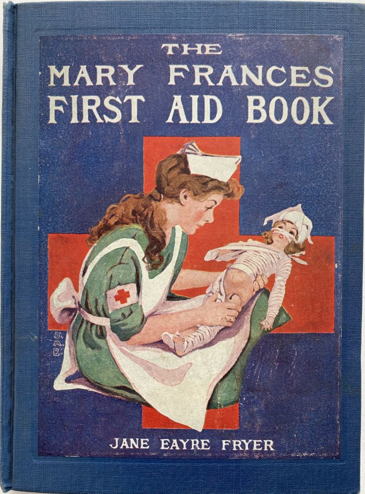 The Mary Frances First Aid Book, With Ready Reference List of Ordinary Accidents and Illnesses, and Approved Home Remedies. Jane Eayre FRYER.
