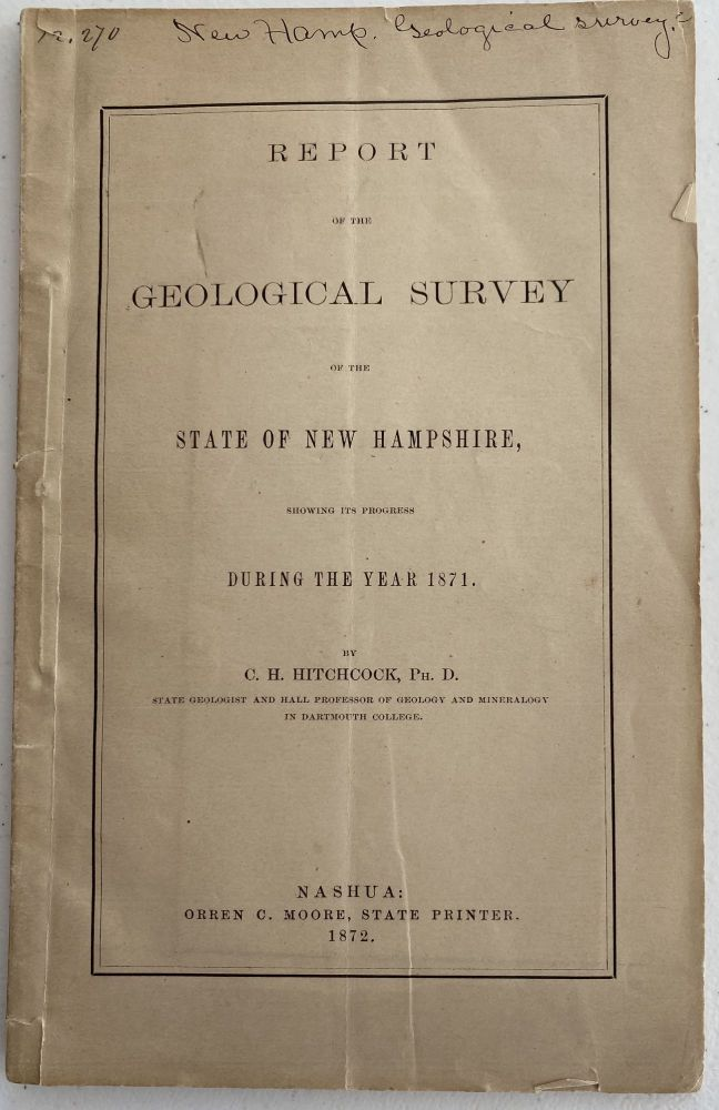 Report of the Geological Survey of the State of New Hampshire, showing Its Progress During the Year 1871. C. H. HITCHCOCK.