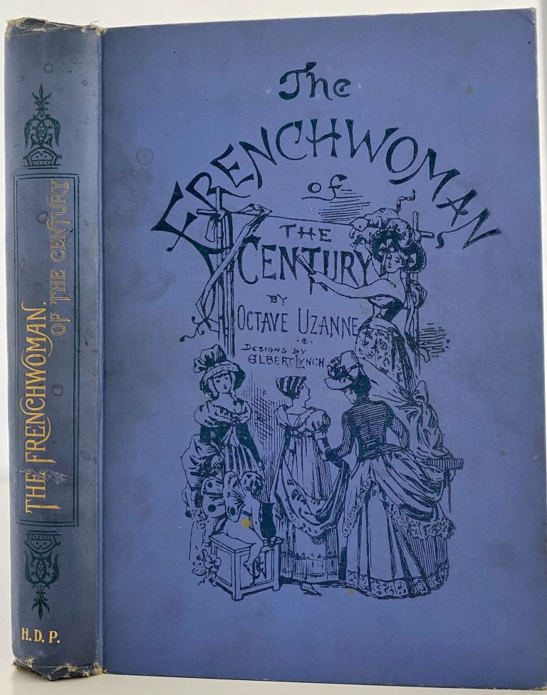 The Frenchwoman of the Century. Fashions--Manners--Usages. Octave UZANNE.