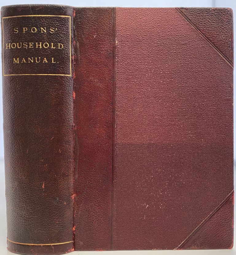 Spons' Household Manual: A Treasury of Domestic Receipts and Guide for Home Management. E. SPON, F N.
