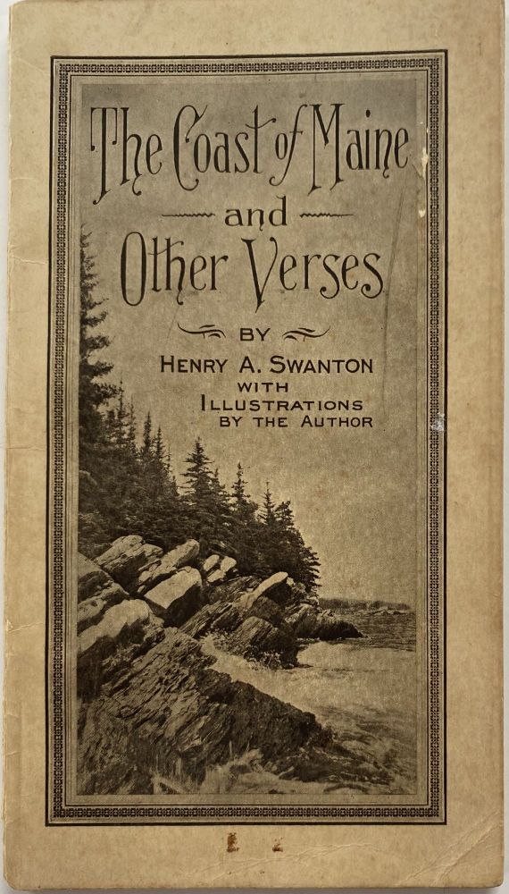 The Coast of Maine and Other Verse, with Illustrations by the Author. Henry A. SWANTON.