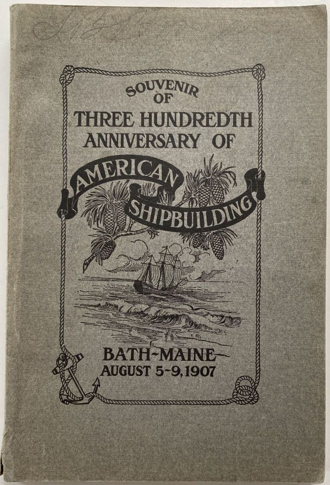Souvenir of Three Hundredth Anniversary of American Shipbuilding, Bath, Maine. August 5-9, 1907
