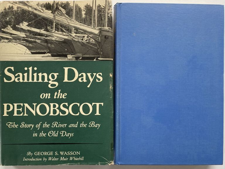 Sailing Days on the Penobscot, The Story of the River and the Bay in the Old Days. George A. WASSON, introduction and epilogue Walter Muir WHITEHILL.
