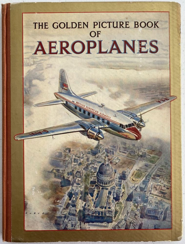 The Golden Picture Book of Aeroplanes, with Four Colour Plates and Over Sixty Illustrations