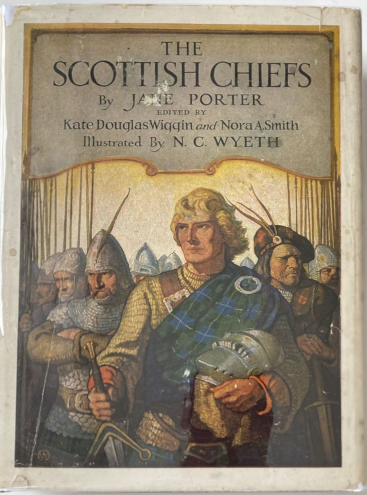 The Scottish Chiefs. Jane PORTER, Kate Douglas WIGGIN, Nora A. SMITH.