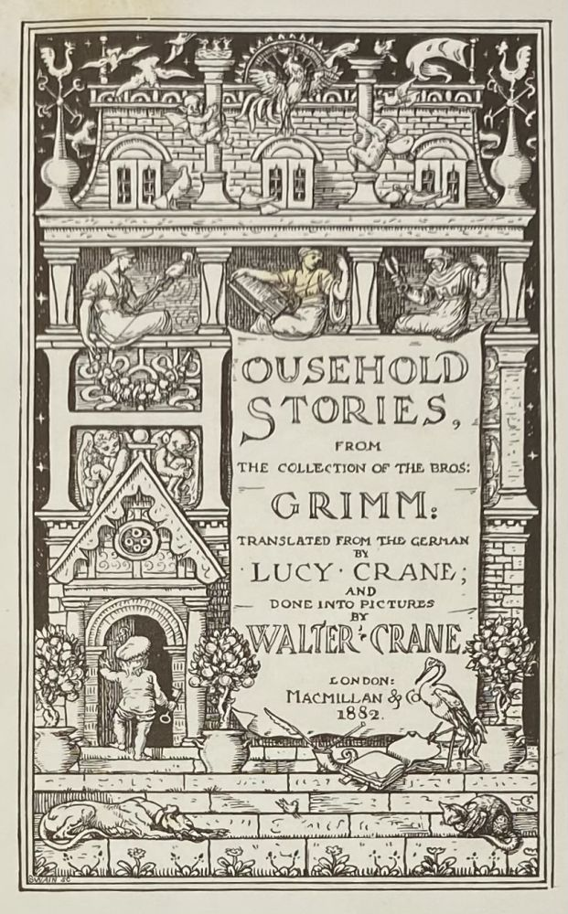 Household Stories, from the Collection of the Bros. Grimm: Translated from the German by Lucy Crane and Done into Pictures by Walter Crane. BROTHERS GRIMM.
