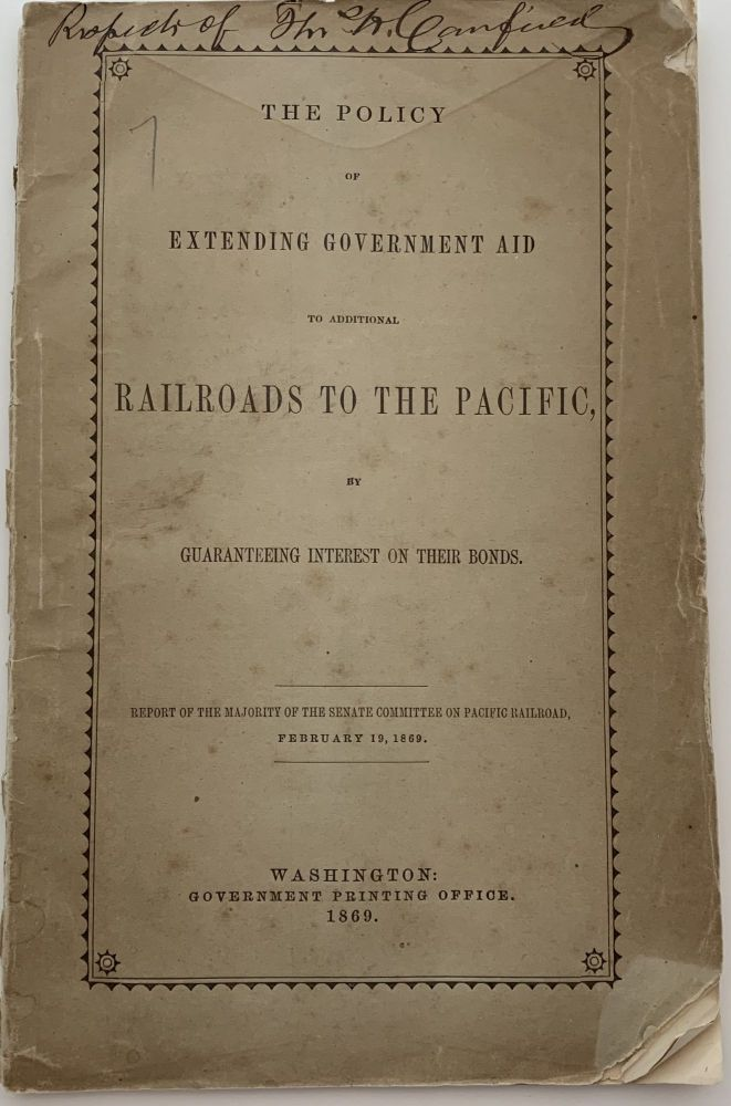 The Policy of Extending Government Aid to Additional Railroads to the Pacific by Guaranteeing Interest on their Bonds. Report of the Majority of the Senate Committee on Pacific Railroad, February 19, 1869. W. M. STEWART, Committee on the Pacific Railroad, Senate Members of the 40th Congress of the United States, B. F. RICE, J. C. ABBOTT, Alexander RAMSEY, John CONNESS, Chas. D. DRAKE, William Morris.
