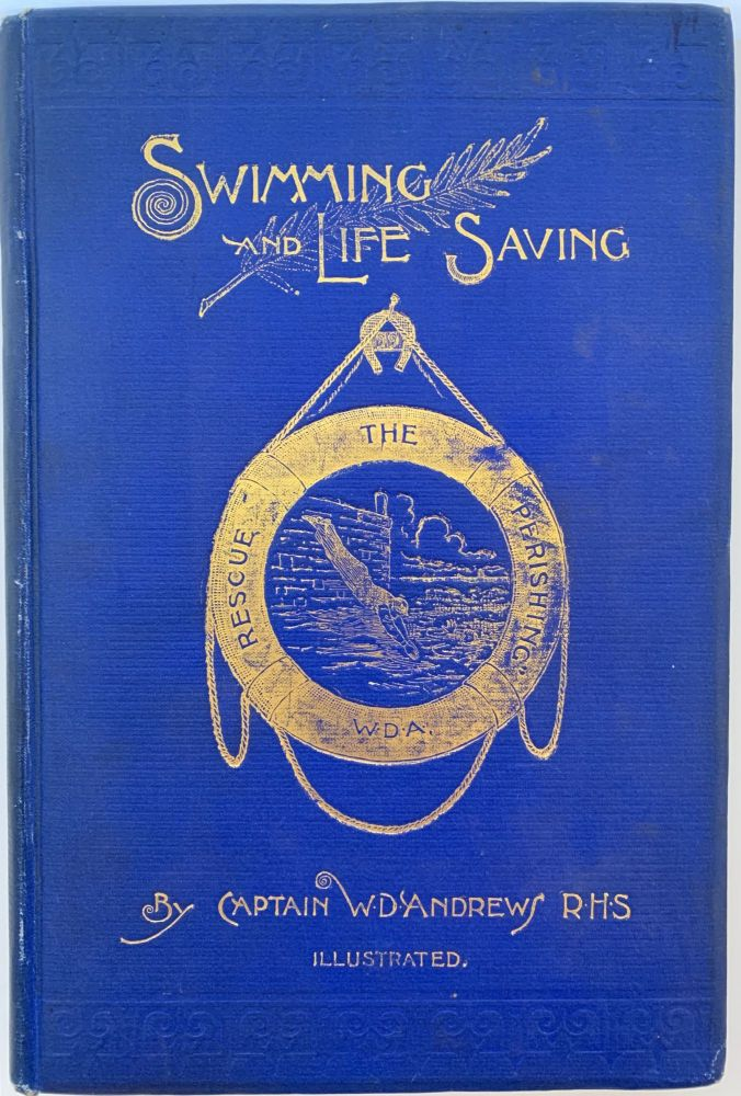 Swimming and LIfe-Saving. R. H. S. ANDREWS, Captain W. D.