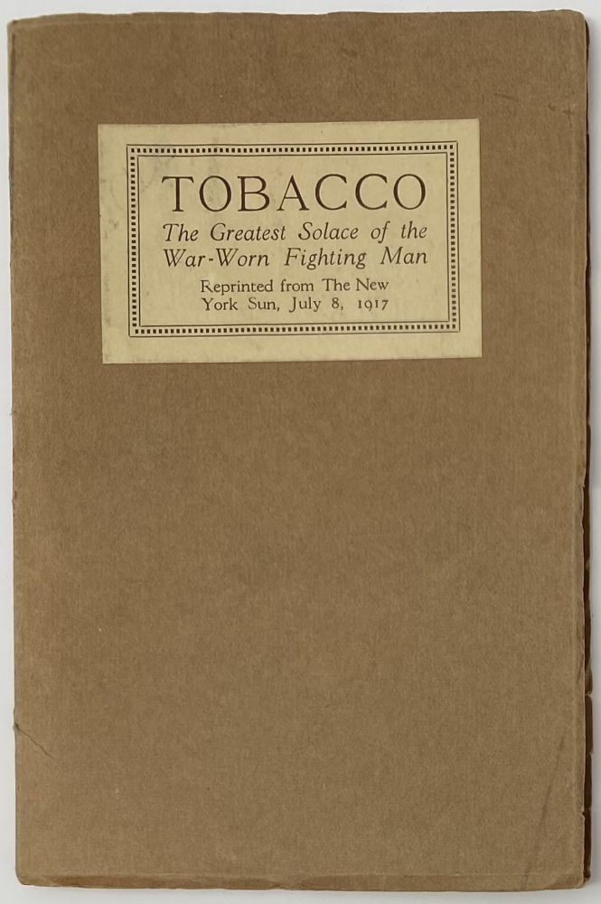 """Tobacco, The Greatest Solace of the War-Worn Fighting Man, What American Smokes Mean to Our Boys """"Over There"""" When Waiting to Go Into Action and Afterward, Reprinted from The New York Sun, July 8, 1917. John Walker HARRINGTON."""