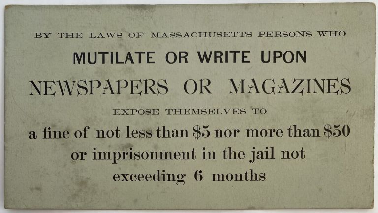 By the Laws of Massachusetts Persons Who Mutilate or Write Upon Newspapers or Magazines Expose Themselves to a fine of not less than $5 nor more than $50 or imprisonment in the jail not exceeding 6 months.