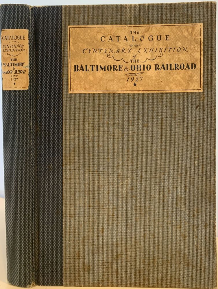 The Catalogue of the Centenary Exhibition of the Baltimore & Ohio Railroad 1827-1927