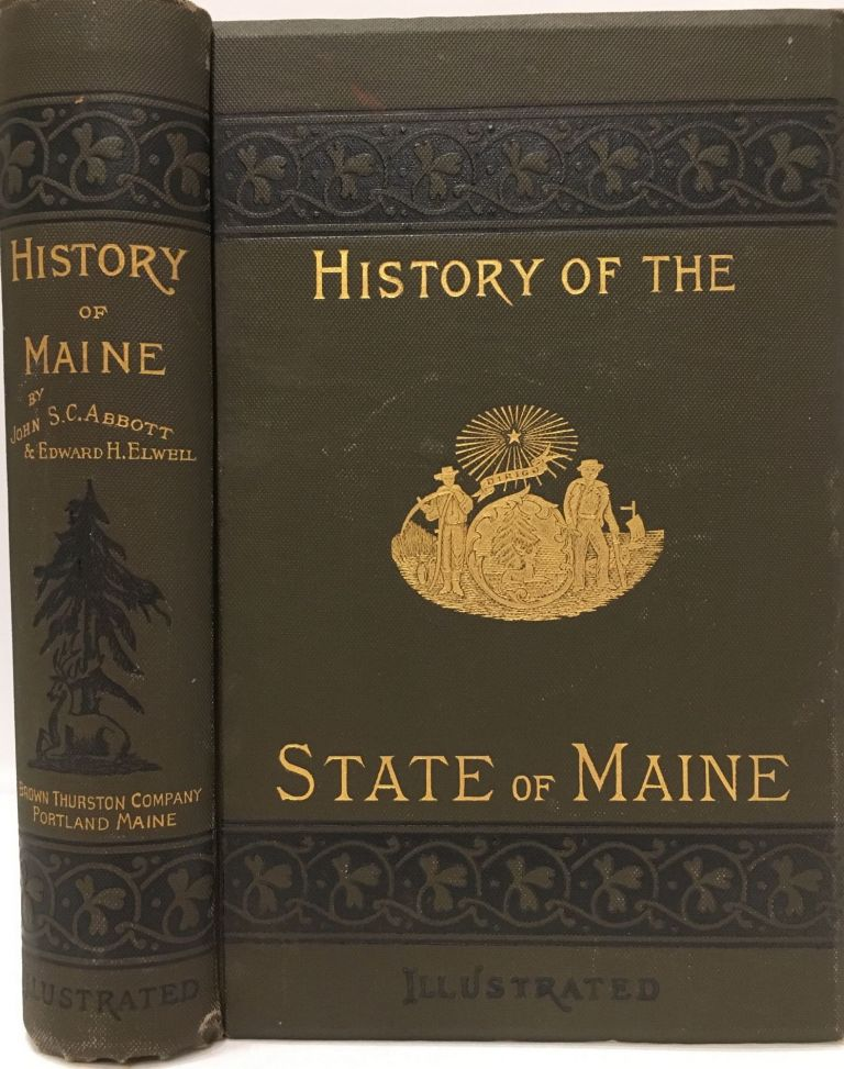 History of the State of Maine, Second Edition, Illustrated. John S. C. ABBOTT, Edward H. ELWELL.