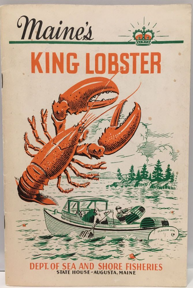 Maine's King Lobster. Dept. of Sea, Shore Fisheries, Commissioner Roland W. GREEN.