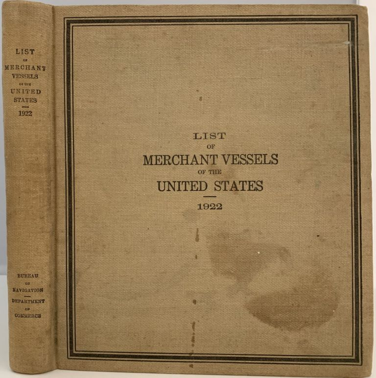 Fifty-Fourth Annual List of Merchant Vessels of the United States with Official Numbers and Signal Letters and Lists of Vessels Belonging to the United States Government with Distinguishing Signals for the Year Ended June 30, 1922, Department of Commerce, Bureau of Navigation. Bureau of Navigation Department of Commerce.