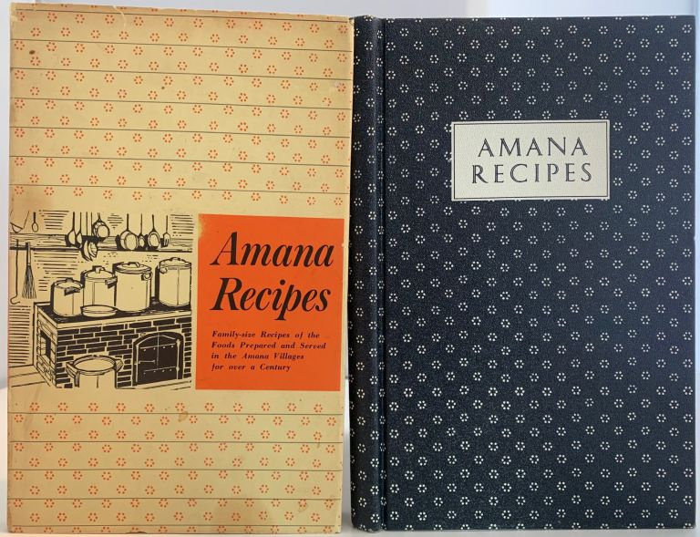 A Collection of Traditional Amana Recipes, Family Size Recipes of the Food Prepared and Served in the Amana Villages for Over a Century. HOMESTEAD the LADIES AUXILLARY OF THE HOMESTEAD WELFARE CLUB, IOWA.