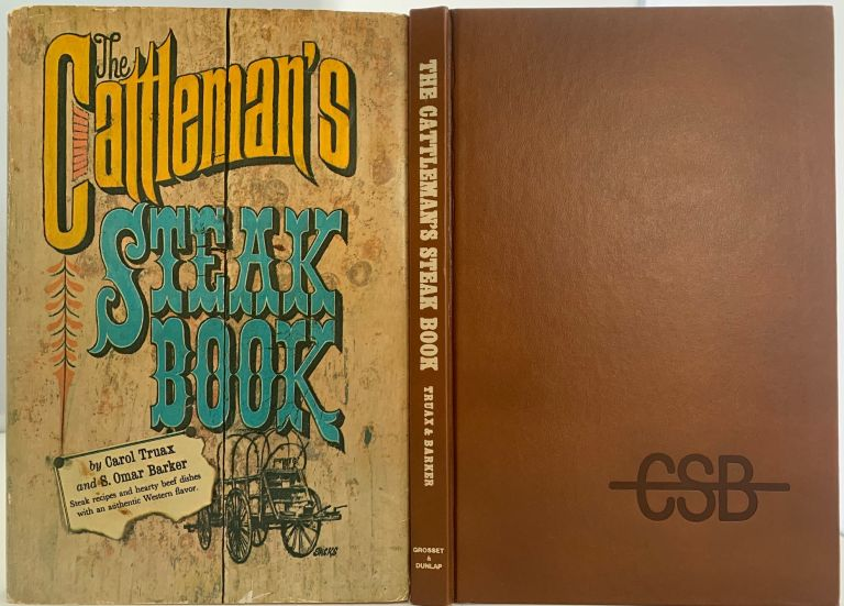 The Cattleman's Steak Book; Produced in Cooperation with The Cattleman Restaurant in New York. Carol TRUAX, recipes. S. Omar BARKER remarks and rhymes.