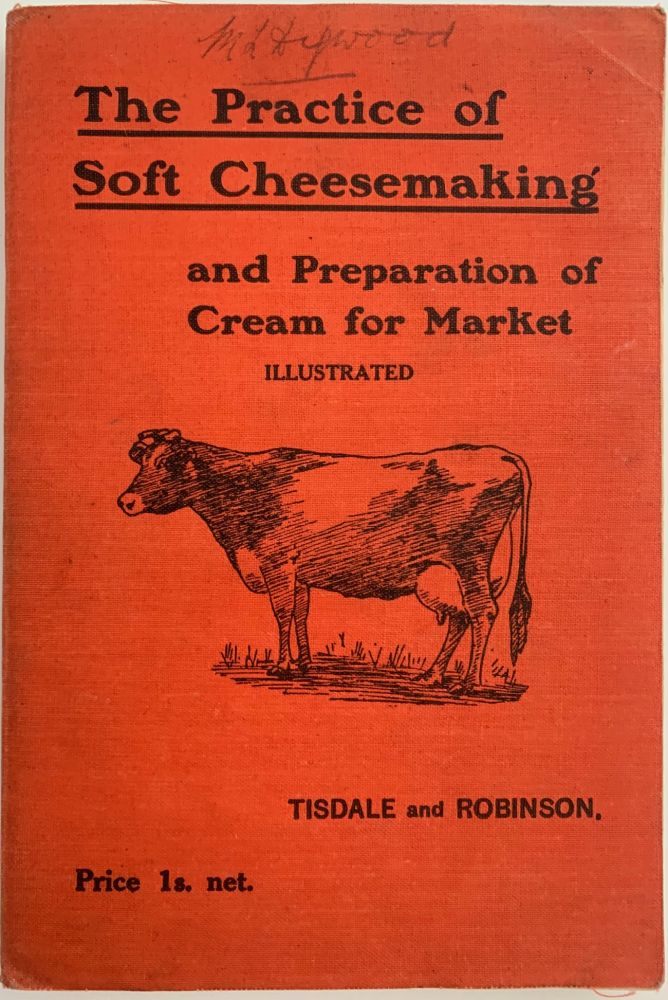 The Practice of Soft Cheesemaking and Preparation of Cream for Market, Second Revision. C. W. AND Theodore R. Robinson WALKER-TISDALE.