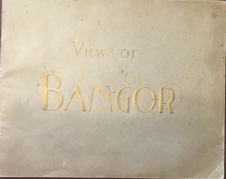 Views of Bangor, Queen City of the East. ANONYMOUS.