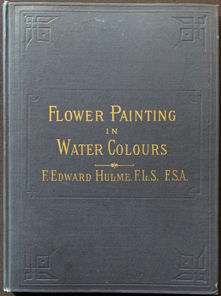 Flower Painting in Water Colours. F. Edward HULME.