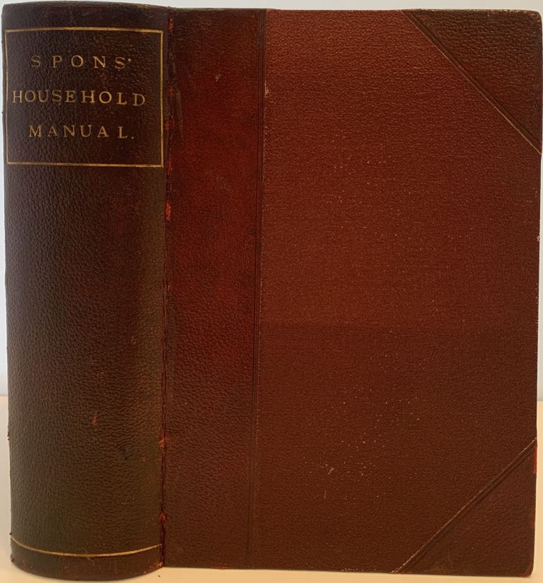 Spon's Household Manual: A Treasury of Domestic Receipts and Guide for Home Management. E. SPON, F. N.