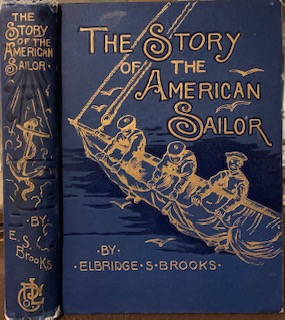 The Story of the American Sailor, In Active Serivce on Merchant Vessel and Man-Of-War. Elbridge S. BROOKS.