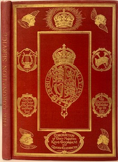 The Form and Order of the Service that is to be Preformed and the Ceremonies that are to be Observed in the CORONATION of Their Majesties King George VI and Queen Elizabeth in the Abbey Church of S. Peter, Westminster on Wednesday, the 12th day of May 1937. With the Music to be Sung