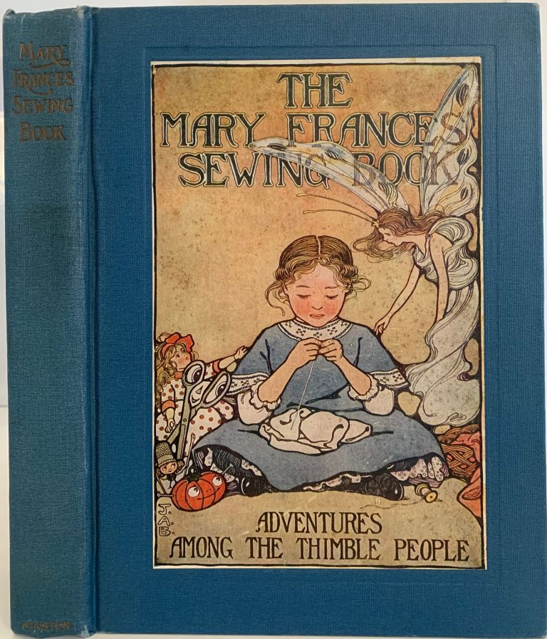 The Mary Frances Sewing Book or Adventures Among the Thimble People. Jane Eayre FRYER.