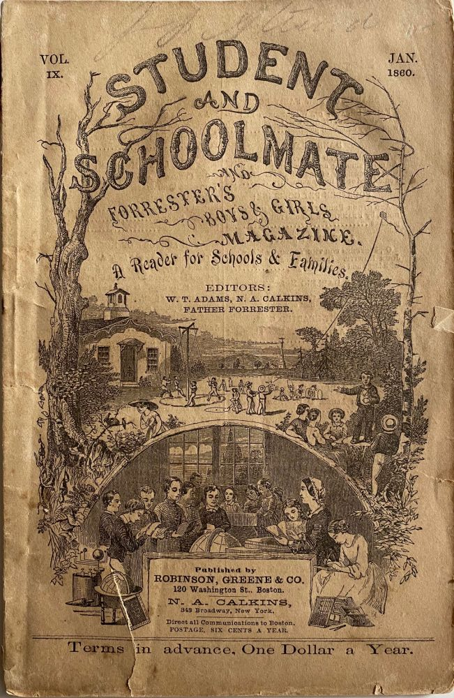 Student and Schoolmate and Forrester's Boys & Girls Magazine, A Reader for Schools & Families., Vol. IX, January 1860. W. T. ADAMS, Father FORRESTER, N. A. CALKINS.