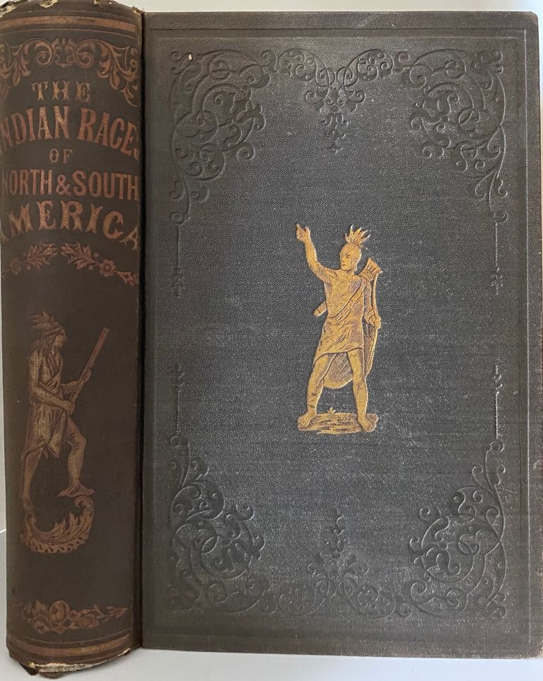 The Indian Races of North and South America; Comprising an Account of the Principal Aboriginal Races; A Description of their National Customs, Mythology, and Religious Ceremonies; The History of Their Most Powerful Tribes, and of Their Most Celebrated Chiefs and Warriors; Their Intercourse and Wars with the European Settlers; and a Great Variety of Anecdote and Description, Illustrative of Personal and National Character. Including the Late Sioux War and Indian Massacres in Minnesota. With Numerous and Diversified Colored Illustrations, from Original Designs. Charles De Wolf BROWNELL.