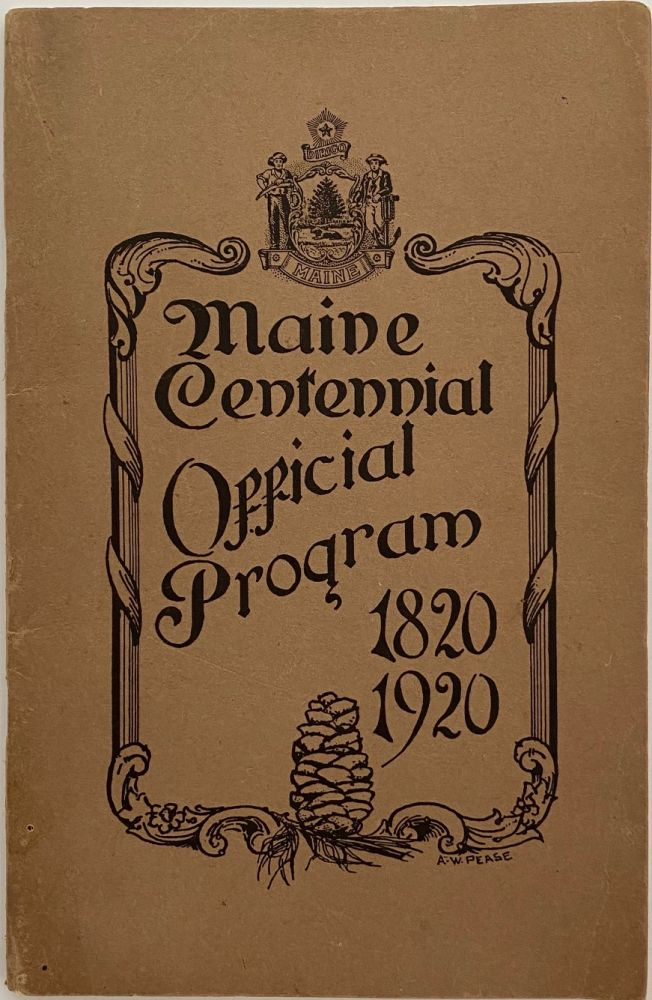 One Hundredth Anniversary of Maine's Entrance Into the Union, Official Program of State Celebration, Portland, June 26th to July 5th, 1920, Including list of towns to hold local observances and all other information regarding the event; Cover title: Maine Centennial Official Program 1820 1920