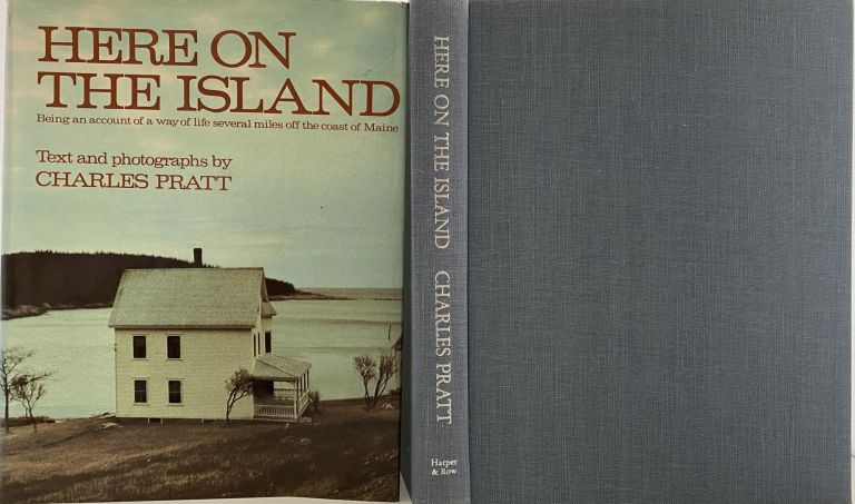 Here on The Island, Being an Account of a Way of Life Several Miles Off the Maine Coast. Charles PRATT.