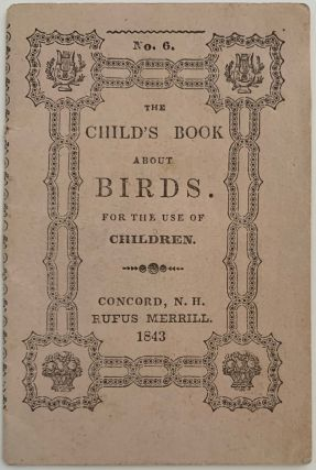 The Child's Book About Birds, For the Use of Children, No. 6. ANONYMOUS, Rufus MERRILL
