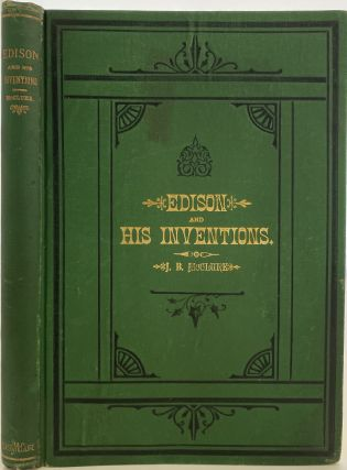 Edison and His Inventions, Including the Many Incidents, Anecdotes, and Interesting Particulars...