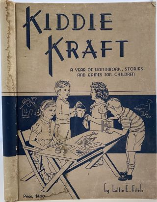 Kiddie Kraft. A Year of Handwork, Stories and Games for Children. Lottie E. FITCH