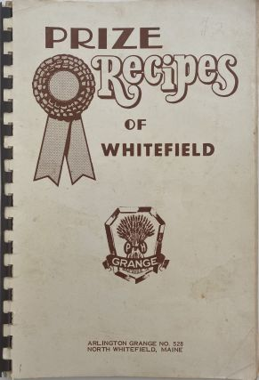 Prize Recipes of Whitefield. NORTH WHITEFIELD MEMBERS ARLINGTON GRANGE NO. 528, MAINE