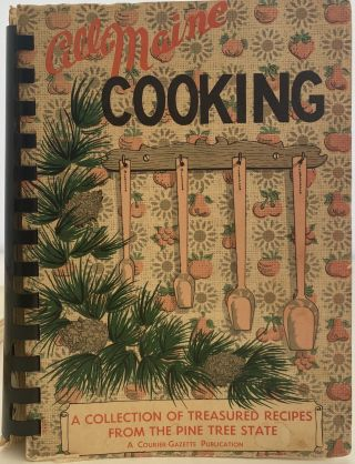 All-Maine Cooking; Cover title: All-Maine Cooking, A Collection of Treasured Recipes from the...