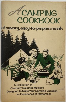A Camping Cookbook; Cover title: A Camping Cookbook of savory, easy-to-prepare meals. A...