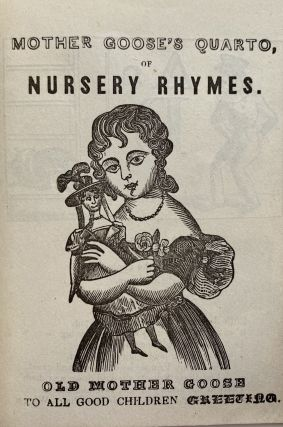 Mother Goose's Quarto, of Nursery Rhymes. Old Mother Goose to All Good Children Greeting.; Cover title: Mother Goose Old Style