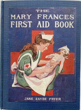 The Mary Frances First Aid Book, With Ready Reference List of Ordinary Accidents and Illnesses,...