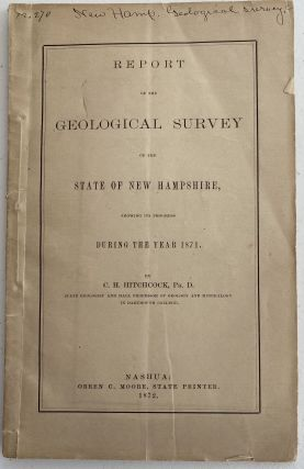 Report of the Geological Survey of the State of New Hampshire, showing Its Progress During the...