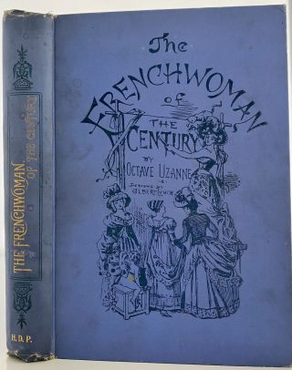 The Frenchwoman of the Century. Fashions--Manners--Usages. Octave UZANNE