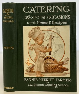 Catering for Special Occasions with Menus and Recipes. Fannie Merritt FARMER