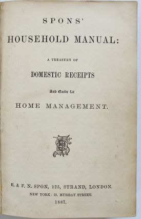 Spons' Household Manual: A Treasury of Domestic Receipts and Guide for Home Management