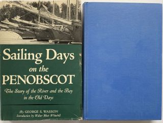 Sailing Days on the Penobscot, The Story of the River and the Bay in the Old Days. George A....