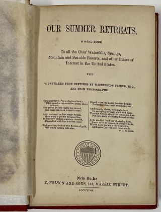 Our Summer Retreats. A Hand Book to All the Chief Waterfalls, Springs, Mountain and Sea side Resorts, and other Places of Interest in the United States, with Views Taken from Sketches by Washington Friend, Esq., and from Photographs.